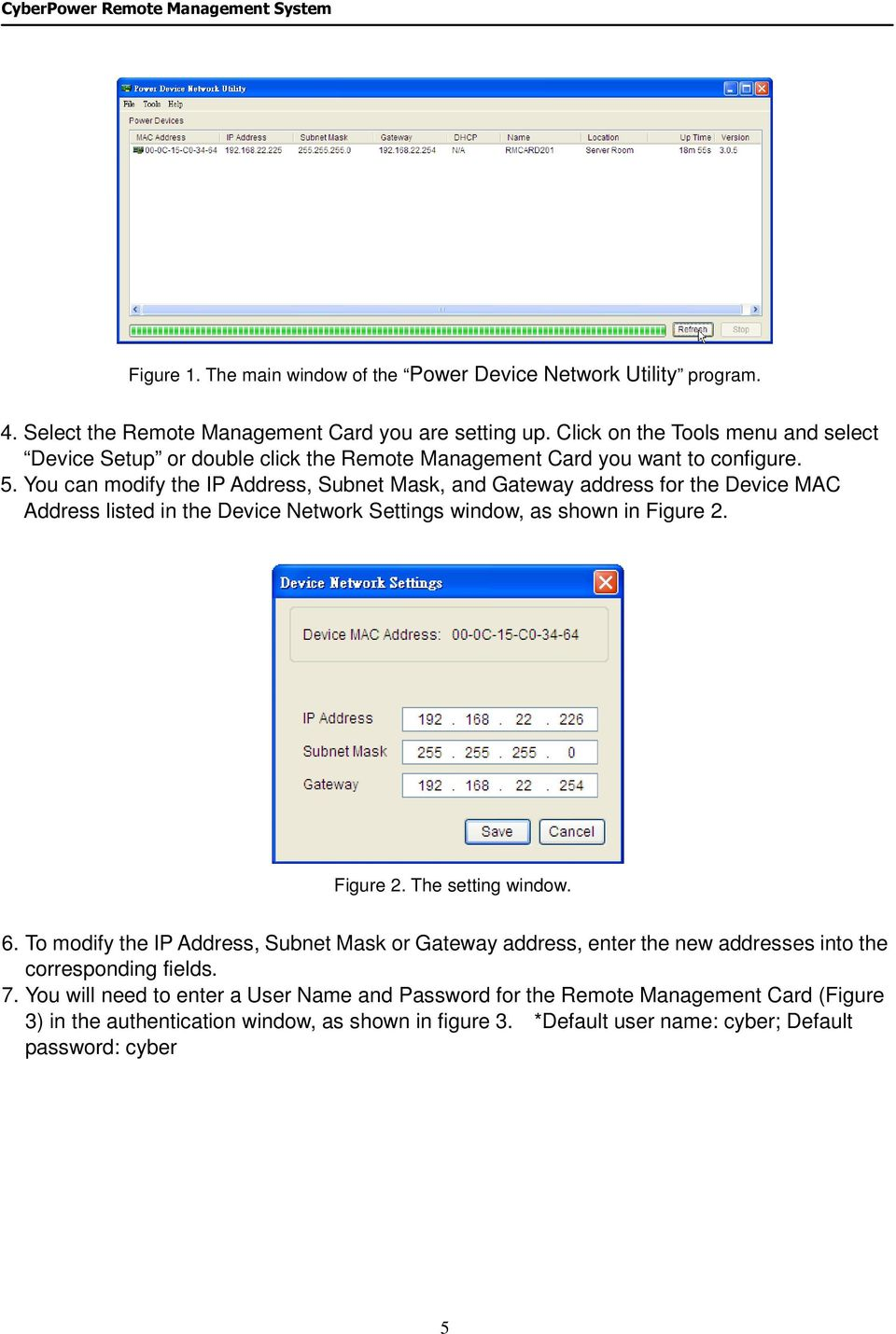 You can modify the IP Address, Subnet Mask, and Gateway address for the Device MAC Address listed in the Device Network Settings window, as shown in Figure 2. Figure 2. The setting window.