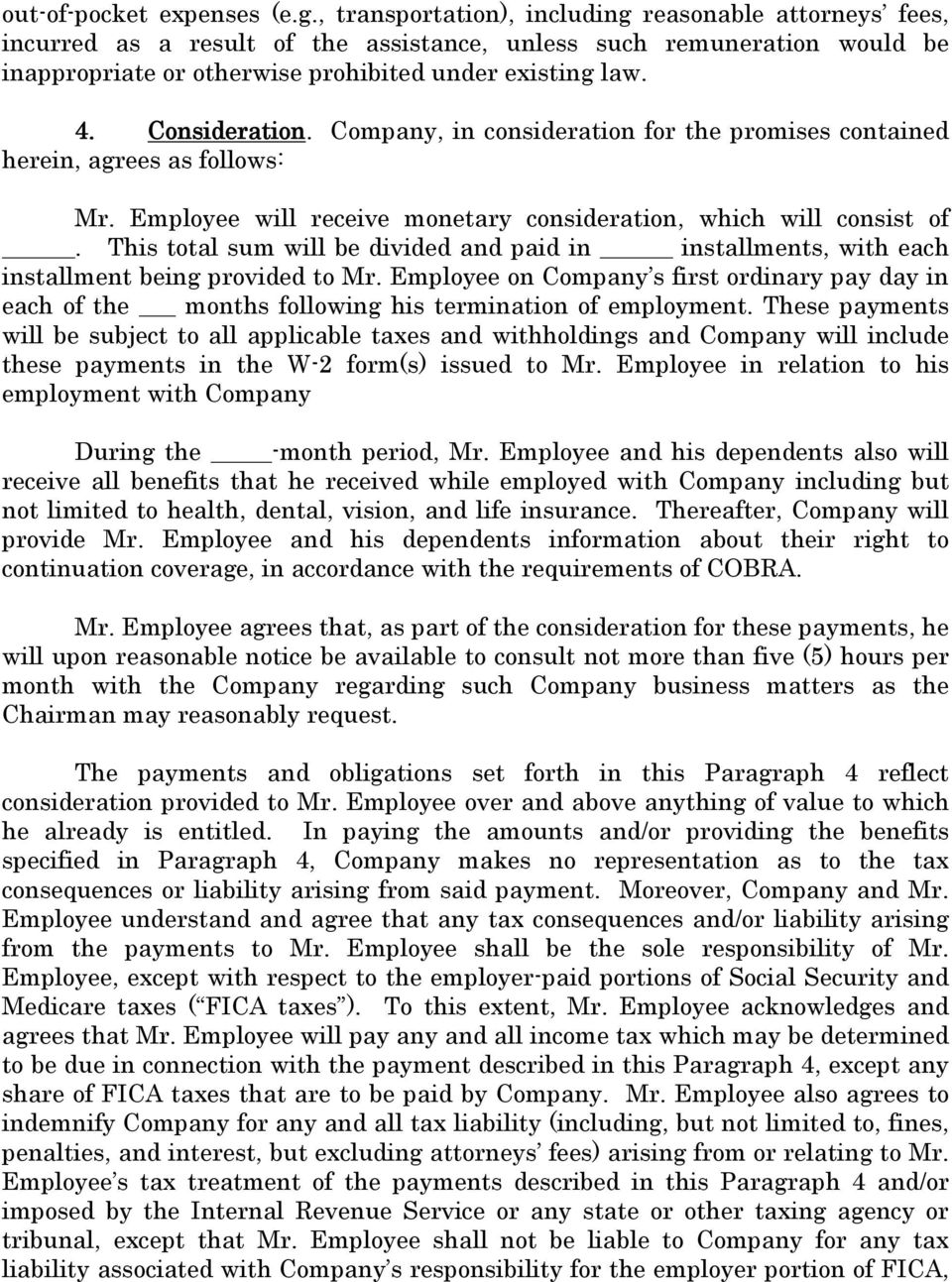 Consideration. Company, in consideration for the promises contained herein, agrees as follows: Mr. Employee will receive monetary consideration, which will consist of.