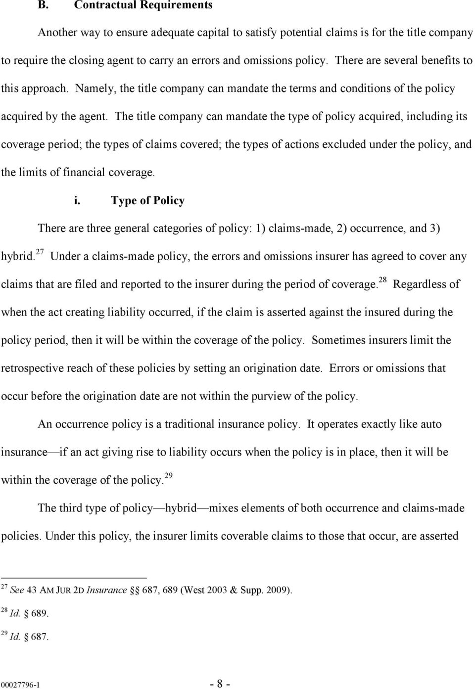 The title company can mandate the type of policy acquired, including its coverage period; the types of claims covered; the types of actions excluded under the policy, and the limits of financial