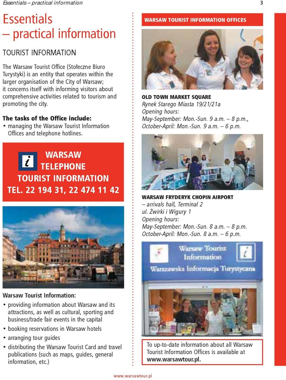 The tasks of the Office include: managing the Warsaw Tourist Information Offices and telephone hotlines.