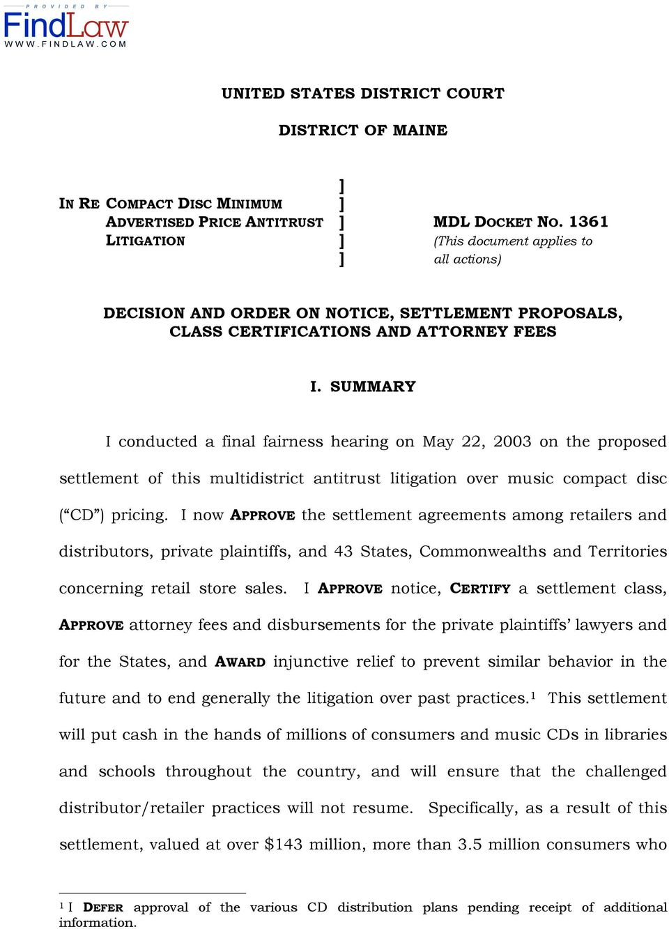 SUMMARY I conducted a final fairness hearing on May 22, 2003 on the proposed settlement of this multidistrict antitrust litigation over music compact disc ( CD ) pricing.