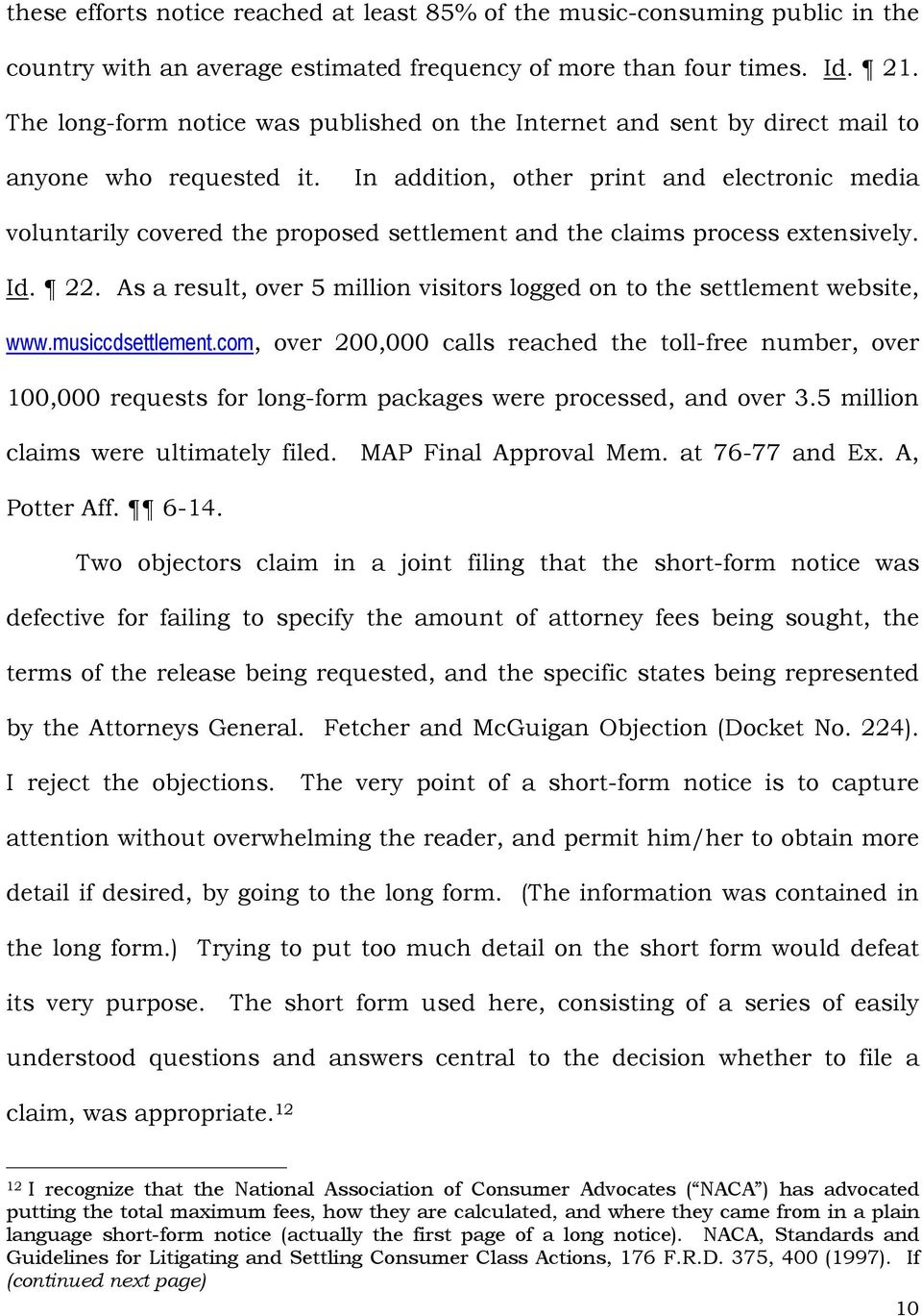 In addition, other print and electronic media voluntarily covered the proposed settlement and the claims process extensively. Id. 22.