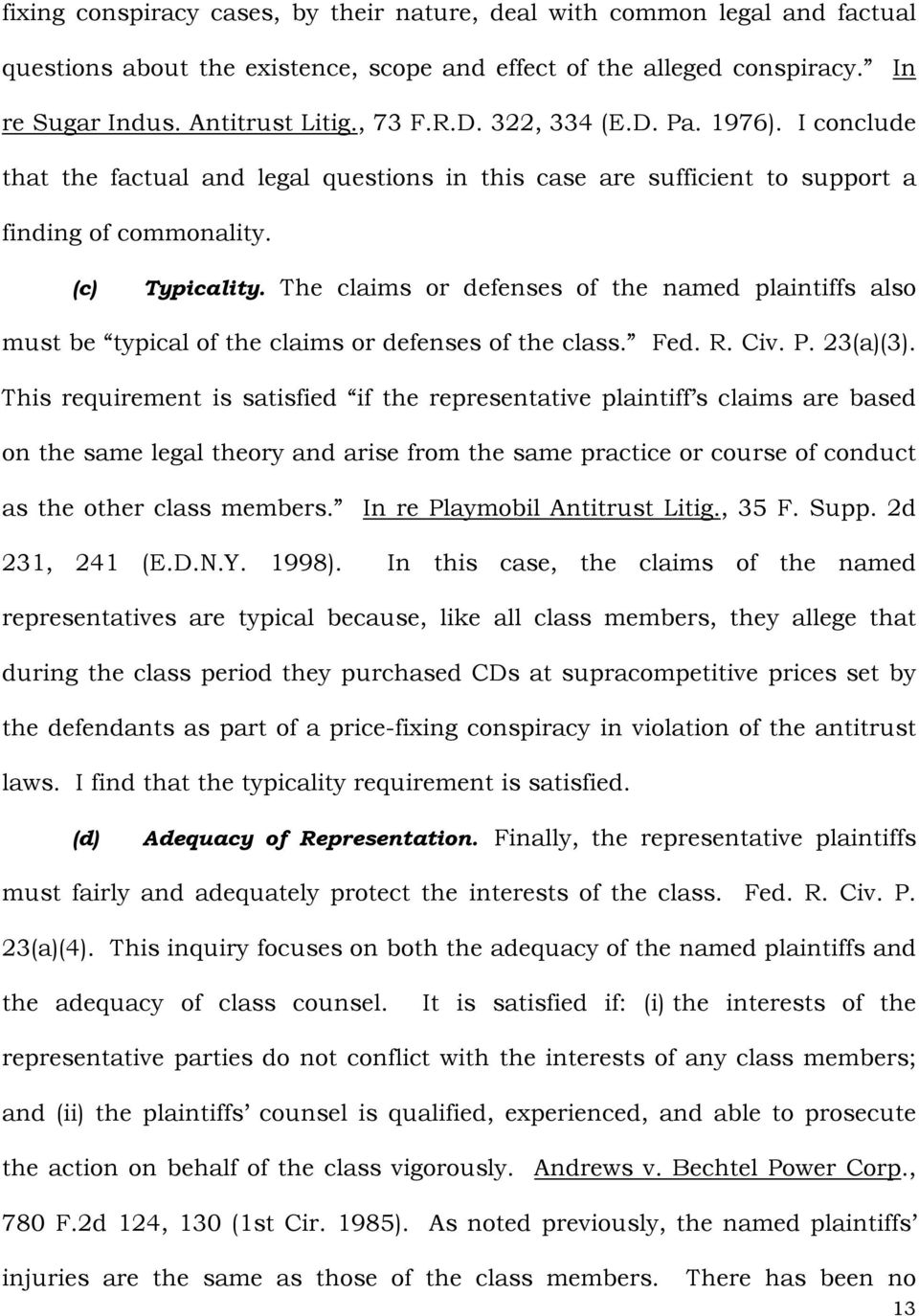 The claims or defenses of the named plaintiffs also must be typical of the claims or defenses of the class. Fed. R. Civ. P. 23(a)(3).
