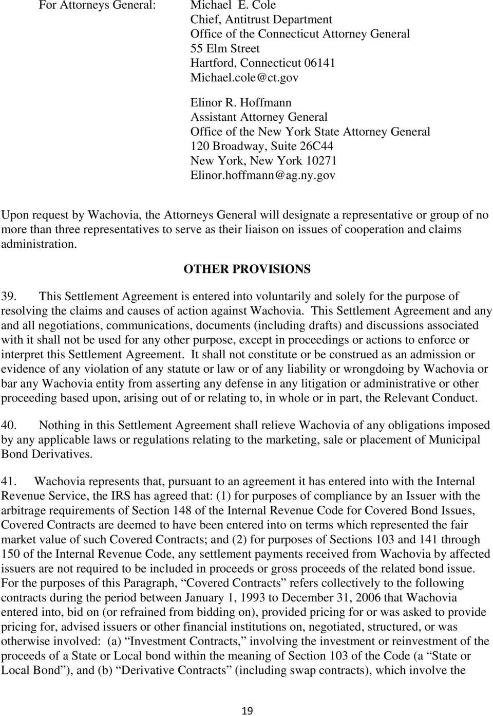 gov Upon request by Wachovia, the Attorneys General will designate a representative or group of no more than three representatives to serve as their liaison on issues of cooperation and claims