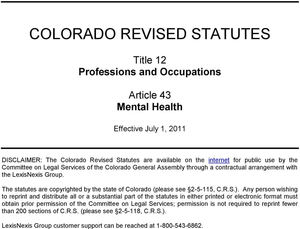 The statutes are copyrighted by the state of Colorado (please see 2-5-115, C.R.S.).