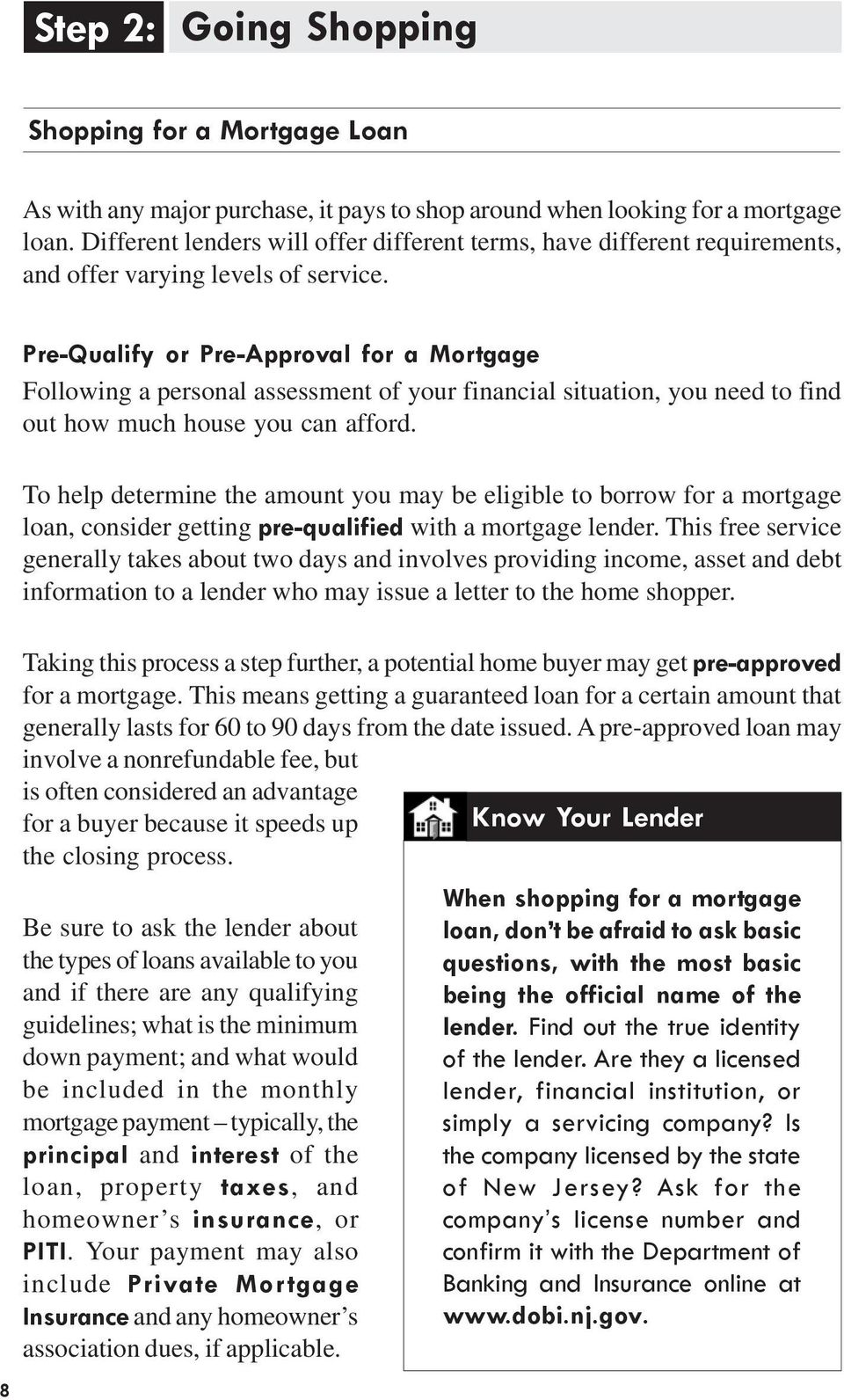 Pre-Qualify or Pre-Approval for a Mortgage Following a personal assessment of your financial situation, you need to find out how much house you can afford.