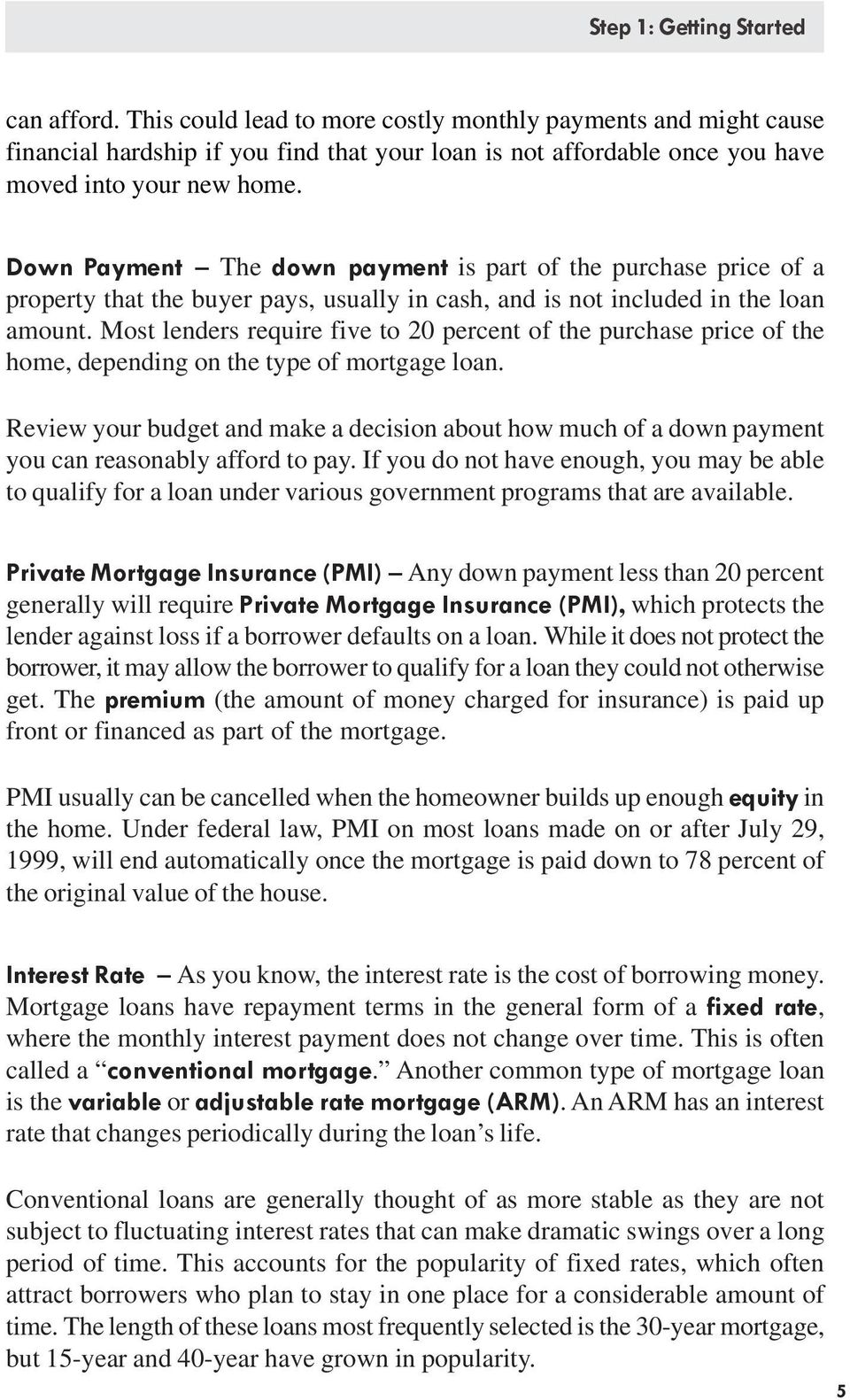 Down Payment The down payment is part of the purchase price of a property that the buyer pays, usually in cash, and is not included in the loan amount.