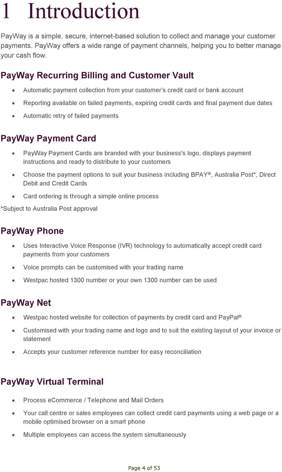 PayWay Recurring Billing and Customer Vault Automatic payment collection from your customer s credit card or bank account Reporting available on failed payments, expiring credit cards and final