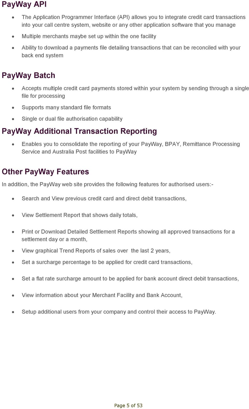 payments stored within your system by sending through a single file for processing Supports many standard file formats Single or dual file authorisation capability PayWay Additional Transaction