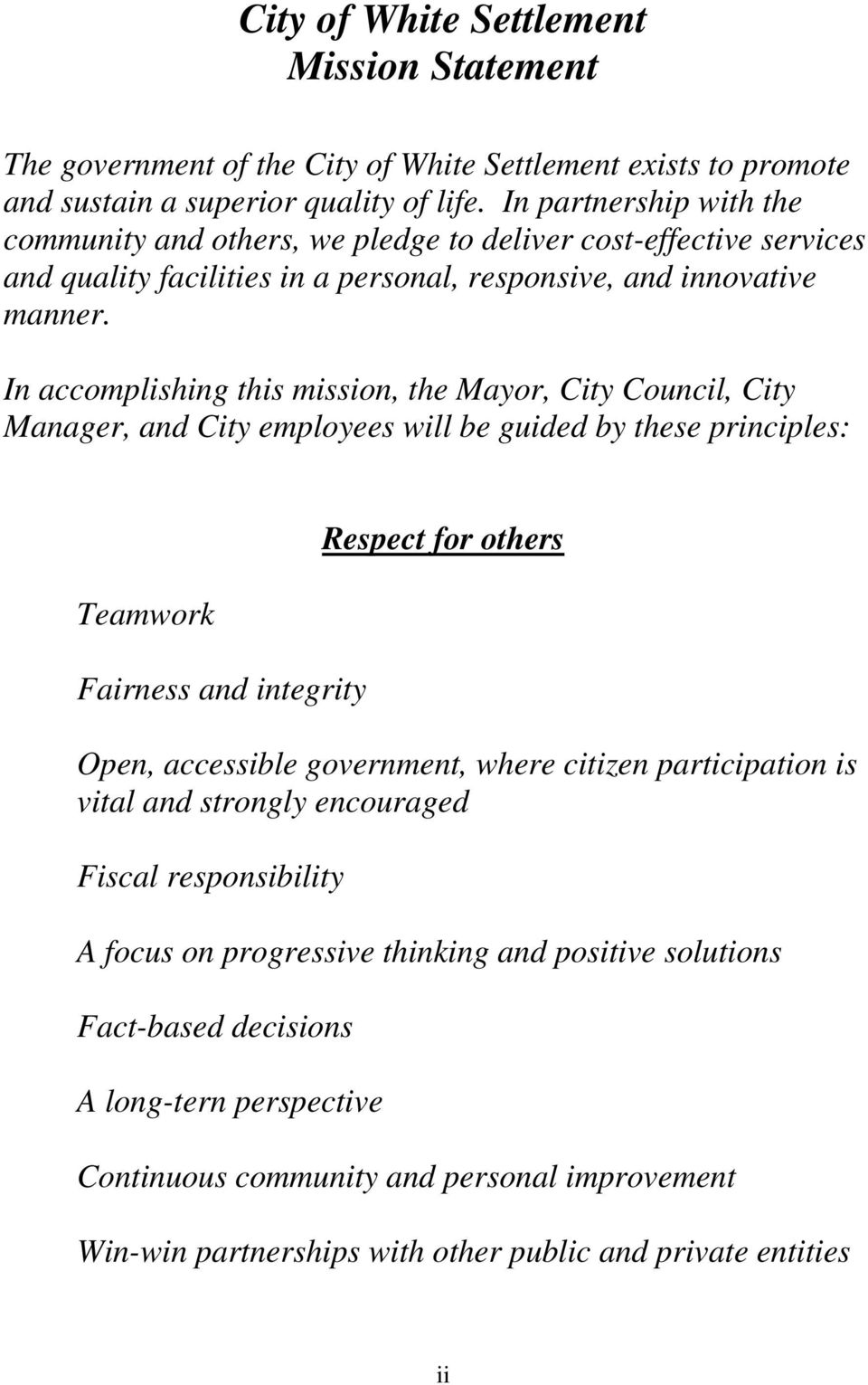 In accomplishing this mission, the Mayor, City Council, City Manager, and City employees will be guided by these principles: Teamwork Fairness and integrity Respect for others Open, accessible