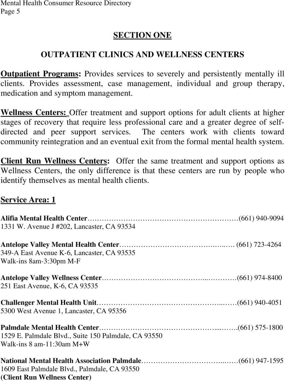 Wellness Centers: Offer treatment and support options for adult clients at higher stages of recovery that require less professional care and a greater degree of selfdirected and peer support services.