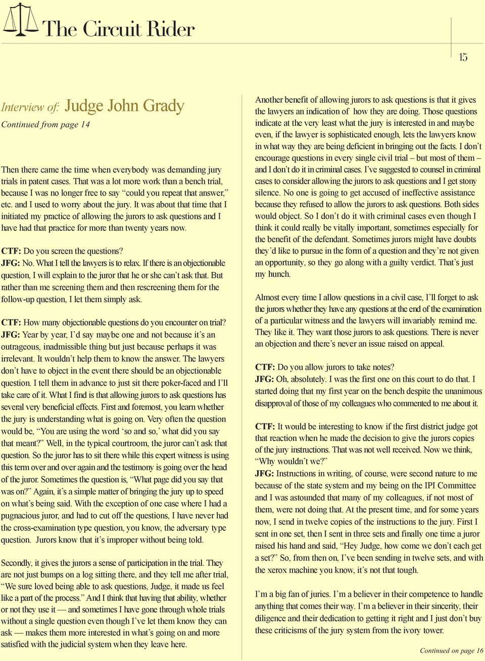 It was about that time that I initiated my practice of allowing the jurors to ask questions and I have had that practice for more than twenty years now. CTF: Do you screen the questions? JFG: No.