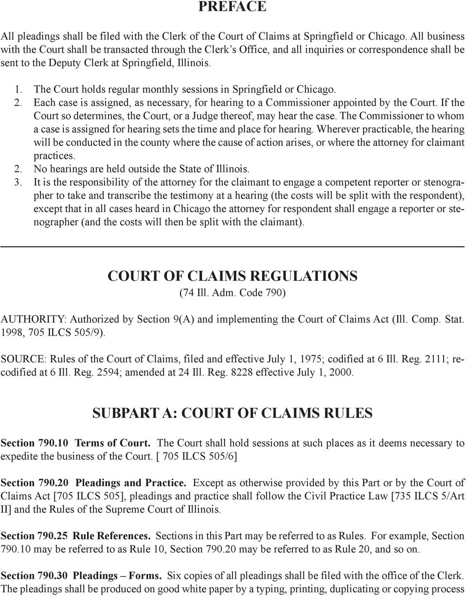 The Court holds regular monthly sessions in Springfield or Chicago. 2. Each case is assigned, as necessary, for hearing to a Commissioner appointed by the Court.
