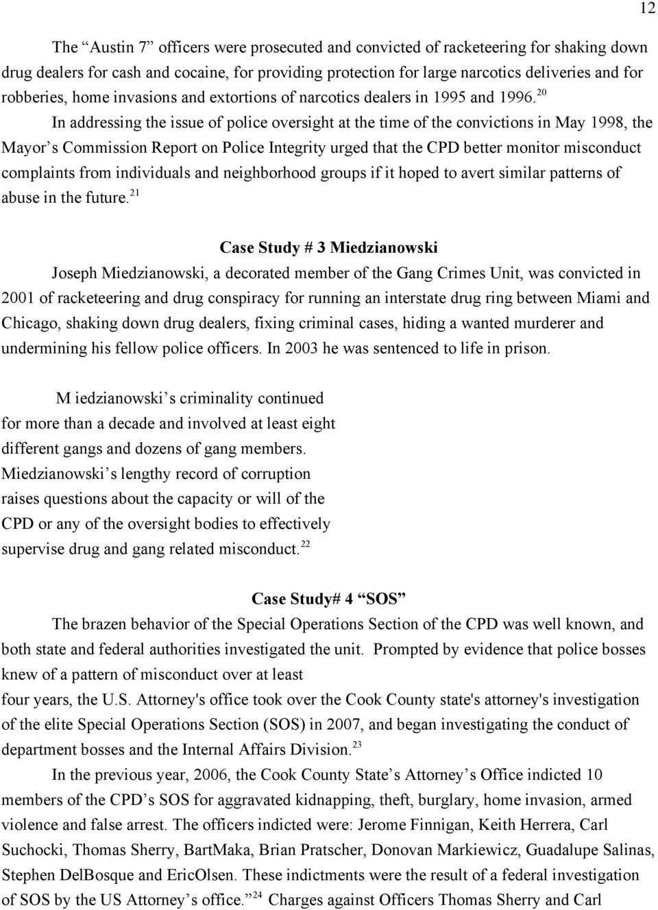20 In addressing the issue of police oversight at the time of the convictions in May 1998, the Mayor s Commission Report on Integrity urged that the CPD better monitor misconduct complaints from