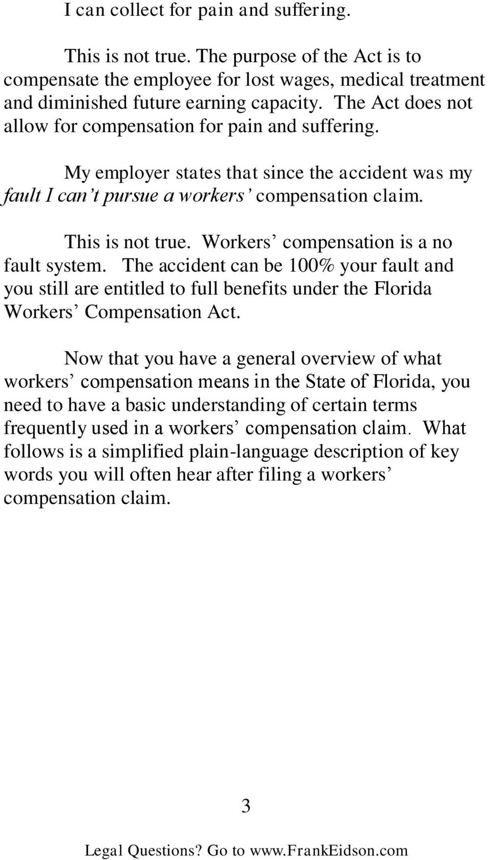 Workers compensation is a no fault system. The accident can be 100% your fault and you still are entitled to full benefits under the Florida Workers Compensation Act.