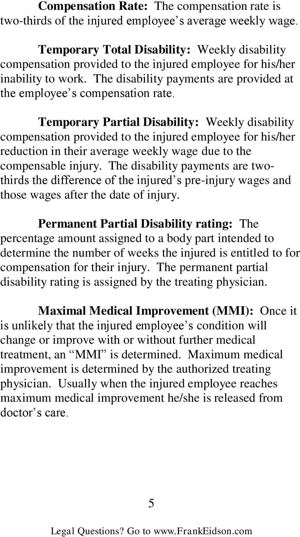 Temporary Partial Disability: Weekly disability compensation provided to the injured employee for his/her reduction in their average weekly wage due to the compensable injury.