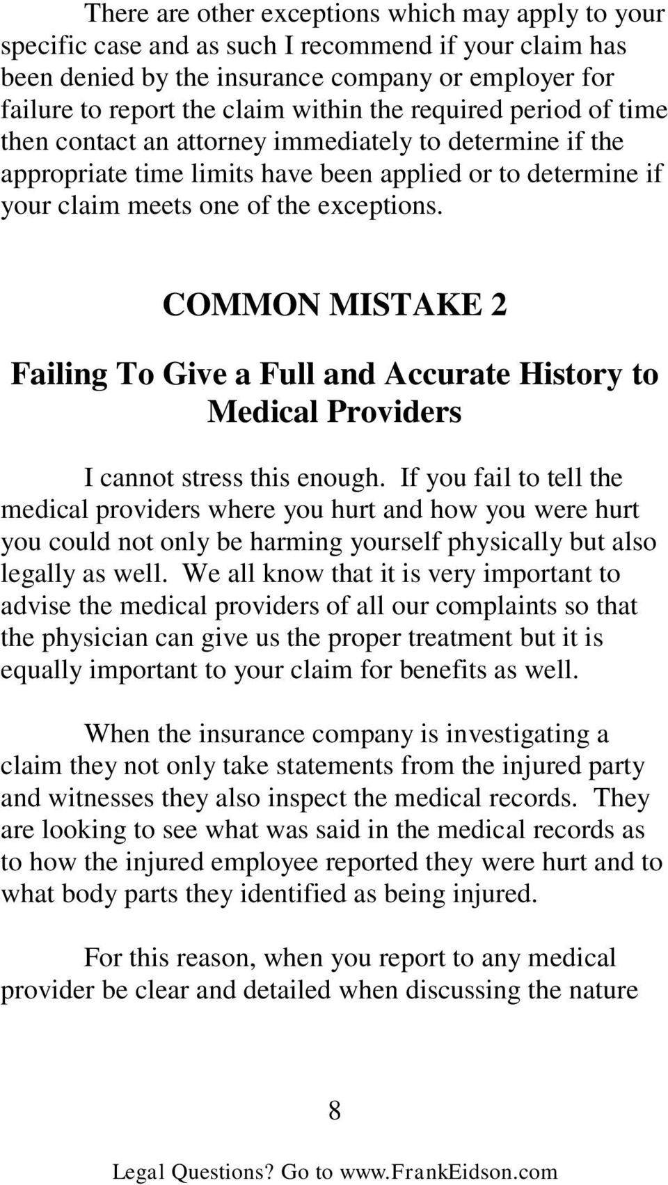 COMMON MISTAKE 2 Failing To Give a Full and Accurate History to Medical Providers I cannot stress this enough.