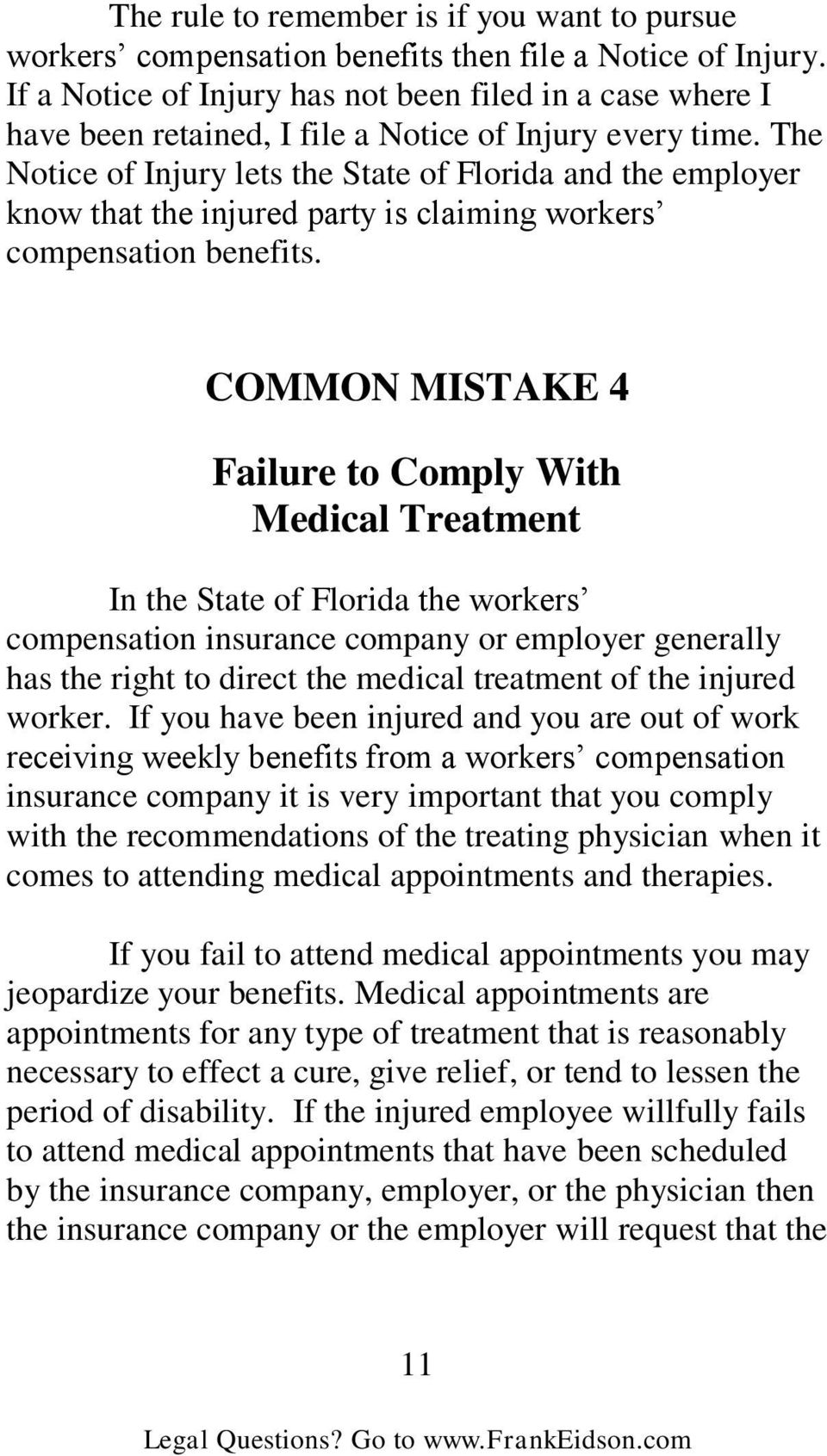 The Notice of Injury lets the State of Florida and the employer know that the injured party is claiming workers compensation benefits.