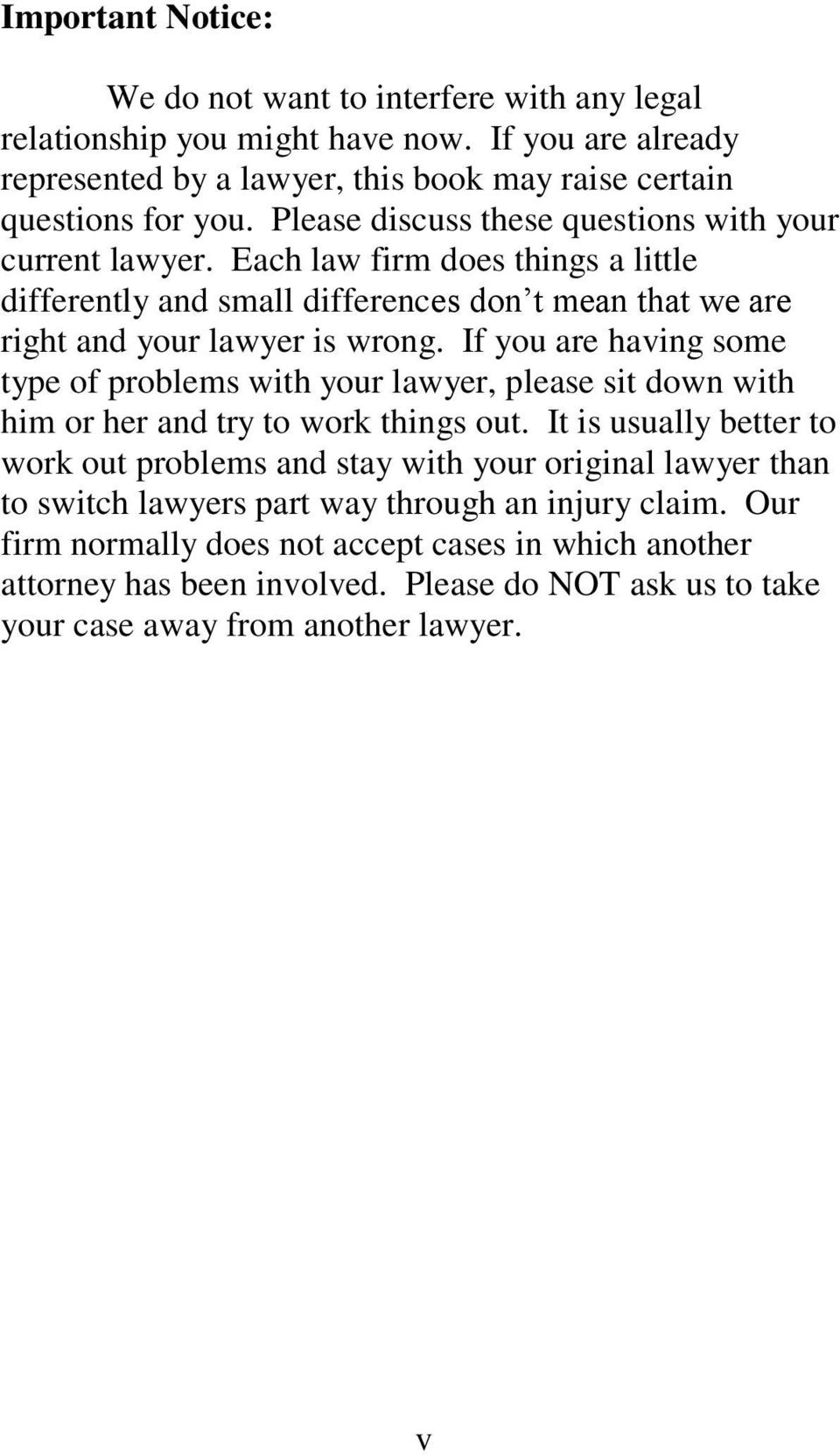 If you are having some type of problems with your lawyer, please sit down with him or her and try to work things out.