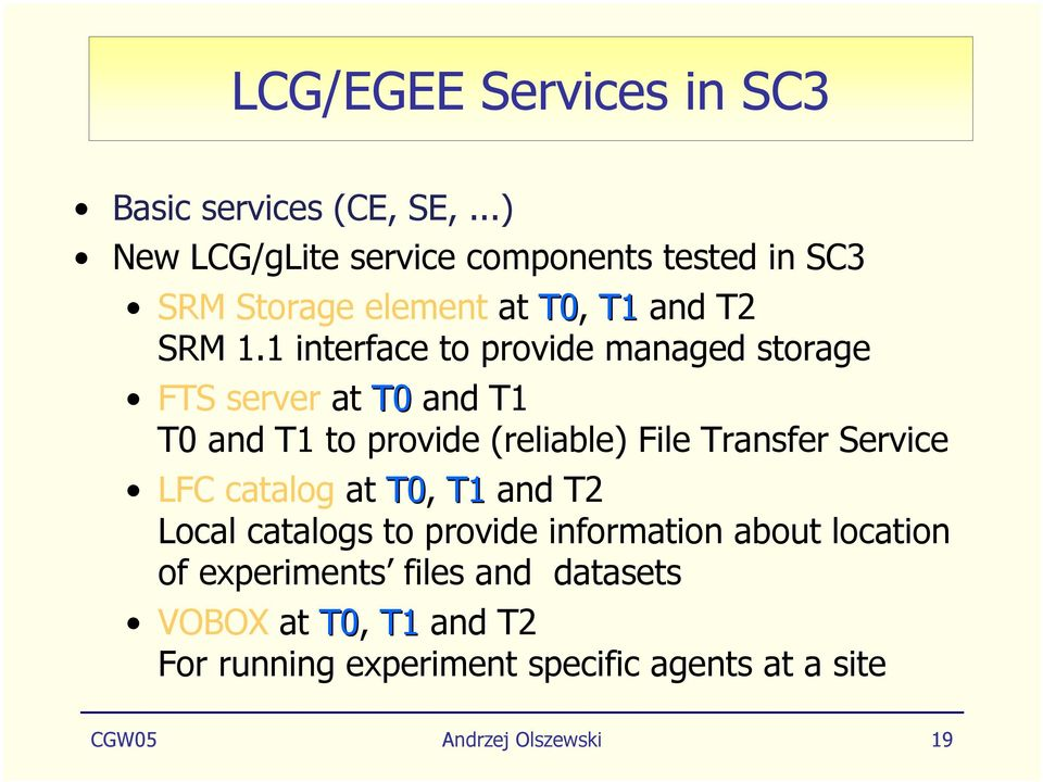 1 interface to provide managed storage FTS server at T0 and T1 T0 and T1 to provide (reliable) File Transfer Service