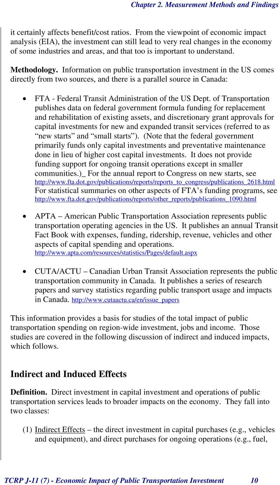 Methodology. Information on public transportation investment in the US comes directly from two sources, and there is a parallel source in Canada: FTA - Federal Transit Administration of the US Dept.