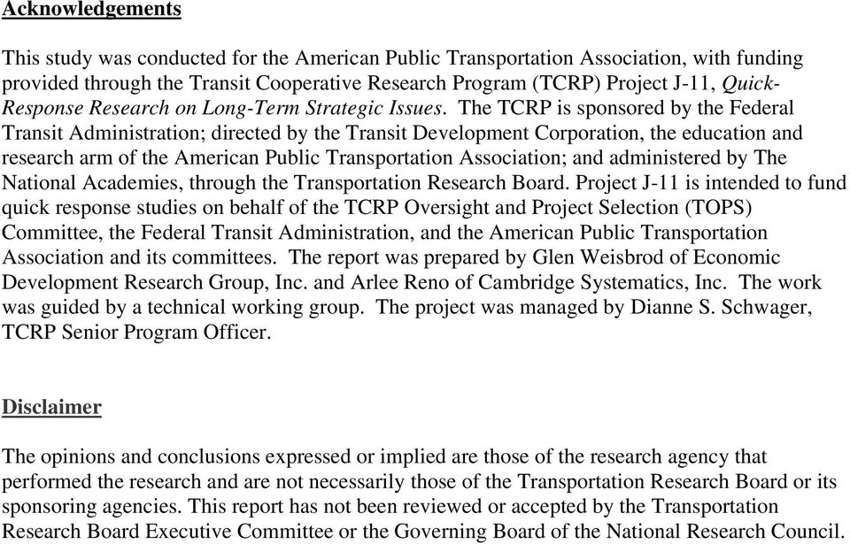 The TCRP is sponsored by the Federal Transit Administration; directed by the Transit Development Corporation, the education and research arm of the American Public Transportation Association; and