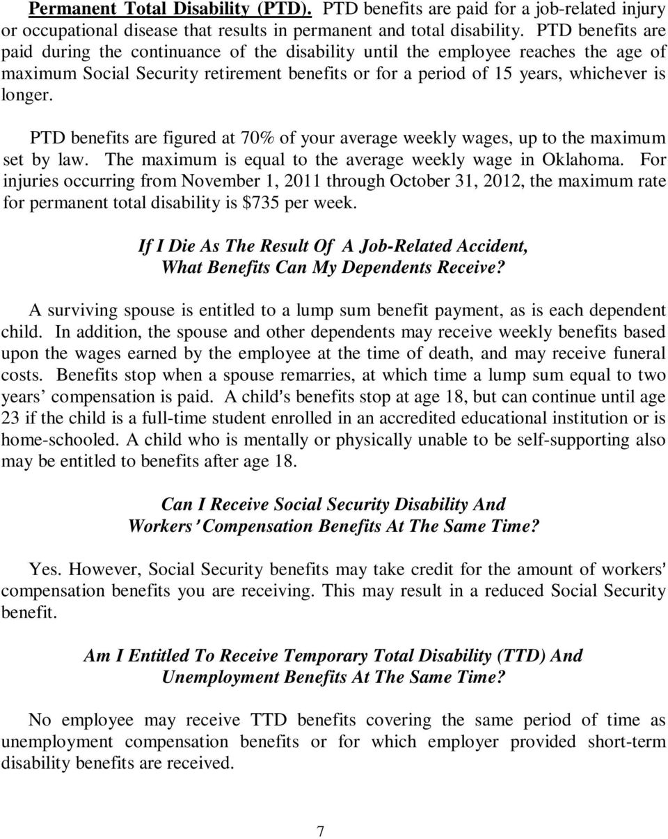 PTD benefits are figured at 70% of your average weekly wages, up to the maximum set by law. The maximum is equal to the average weekly wage in Oklahoma.