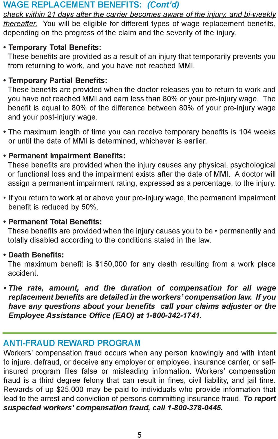 Temporary Total Benefits: These benefits are provided as a result of an injury that temporarily prevents you from returning to work, and you have not reached MMI.
