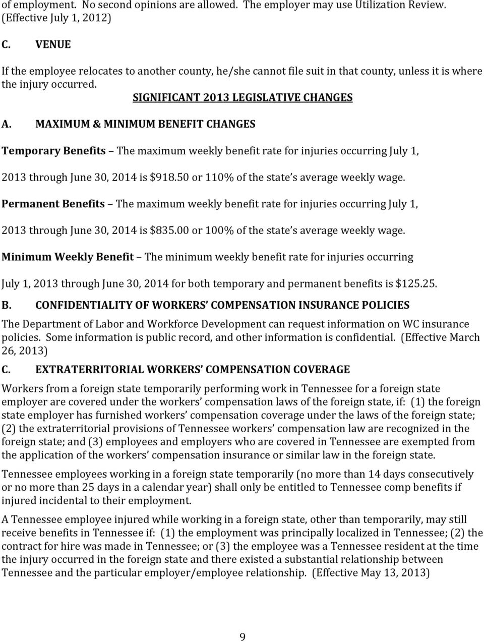 MAXIMUM & MINIMUM BENEFIT CHANGES Temporary Benefits The maximum weekly benefit rate for injuries occurring July 1, 2013 through June 30, 2014 is $918.50 or 110% of the state s average weekly wage.