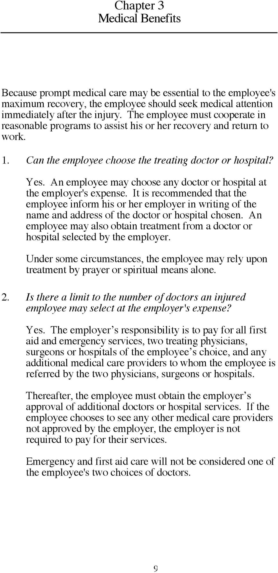 An employee may choose any doctor or hospital at the employer's expense.