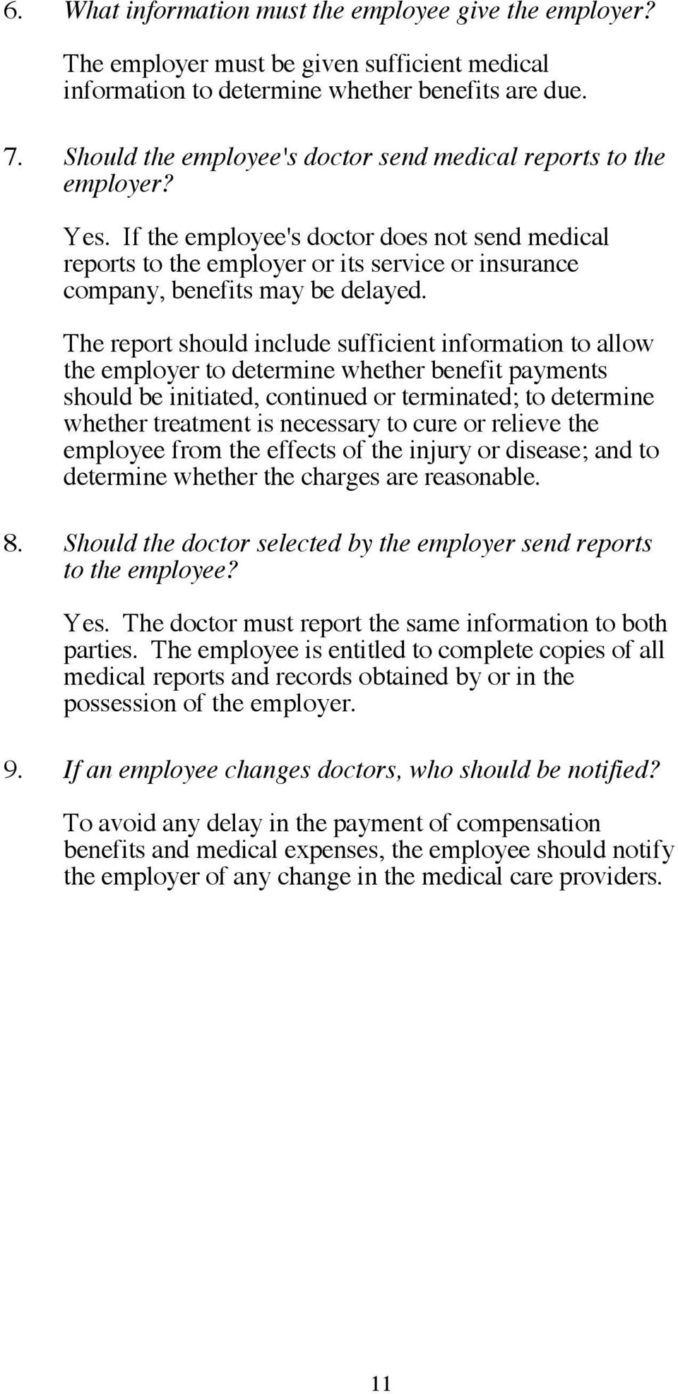 If the employee's doctor does not send medical reports to the employer or its service or insurance company, benefits may be delayed.