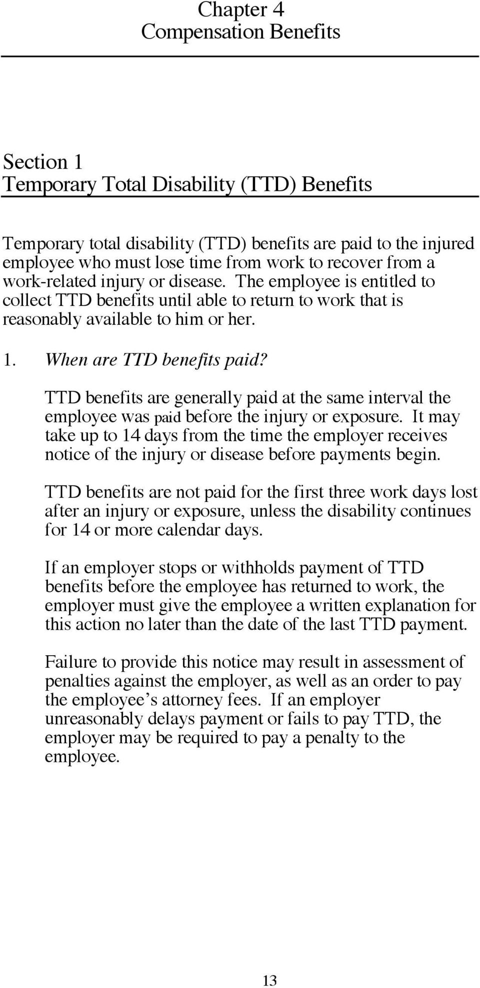 TTD benefits are generally paid at the same interval the employee was paid before the injury or exposure.