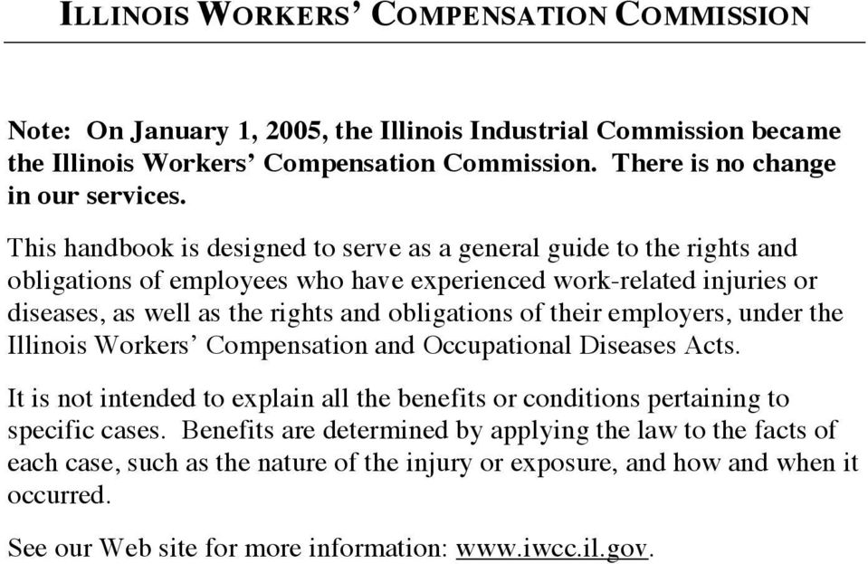 of their employers, under the Illinois Workers Compensation and Occupational Diseases Acts. It is not intended to explain all the benefits or conditions pertaining to specific cases.
