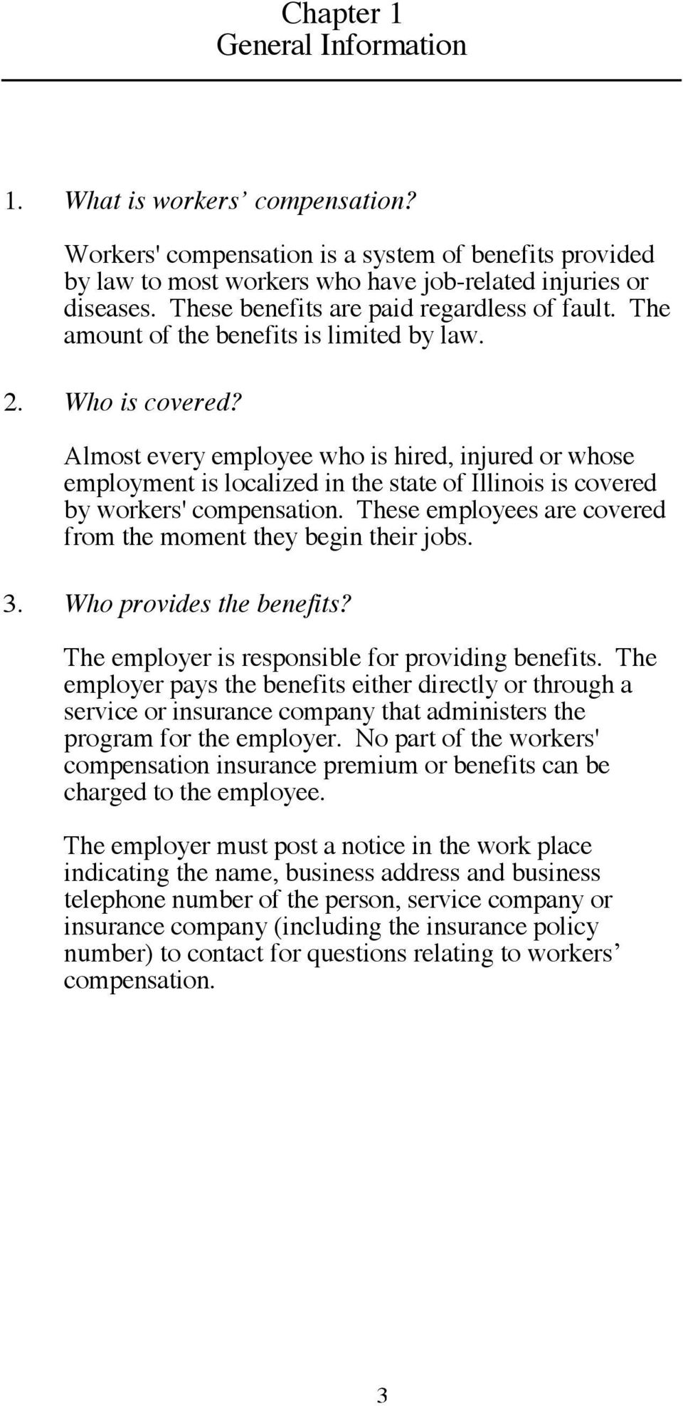Almost every employee who is hired, injured or whose employment is localized in the state of Illinois is covered by workers' compensation.