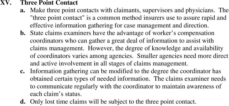 State claims examiners have the advantage of worker s compensation coordinators who can gather a great deal of information to assist with claims management.