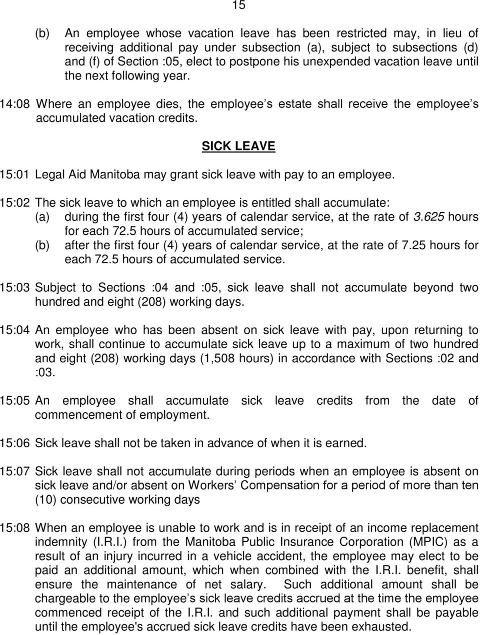 SICK LEAVE 15:01 Legal Aid Manitoba may grant sick leave with pay to an employee.