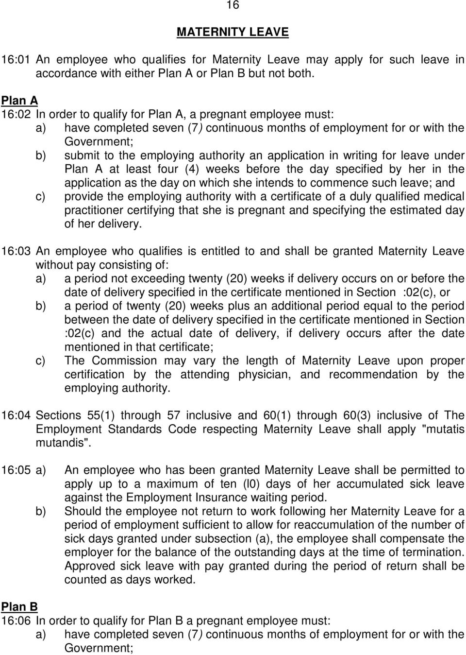 application in writing for leave under Plan A at least four (4) weeks before the day specified by her in the application as the day on which she intends to commence such leave; and c) provide the