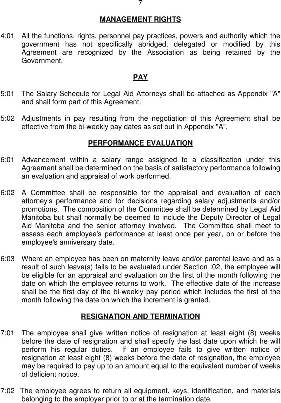 "5:02 Adjustments in pay resulting from the negotiation of this Agreement shall be effective from the bi-weekly pay dates as set out in Appendix ""A""."