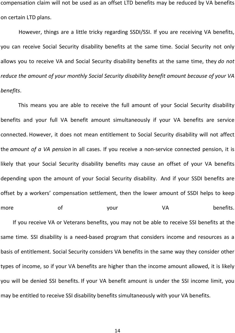 Social Security not only allows you to receive VA and Social Security disability benefits at the same time, they do not reduce the amount of your monthly Social Security disability benefit amount