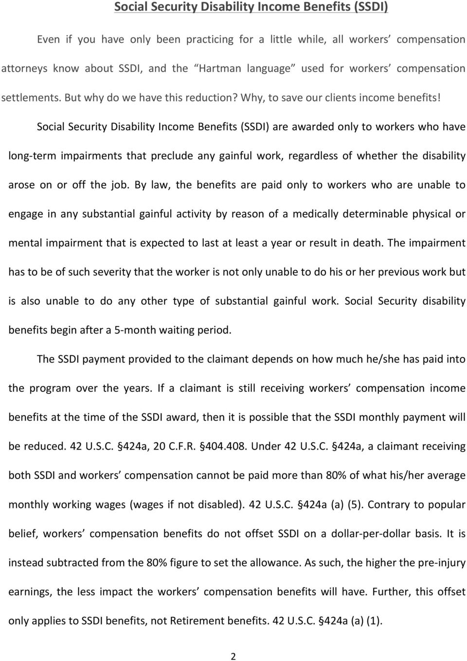 Social Security Disability Income Benefits (SSDI) are awarded only to workers who have long- term impairments that preclude any gainful work, regardless of whether the disability arose on or off the