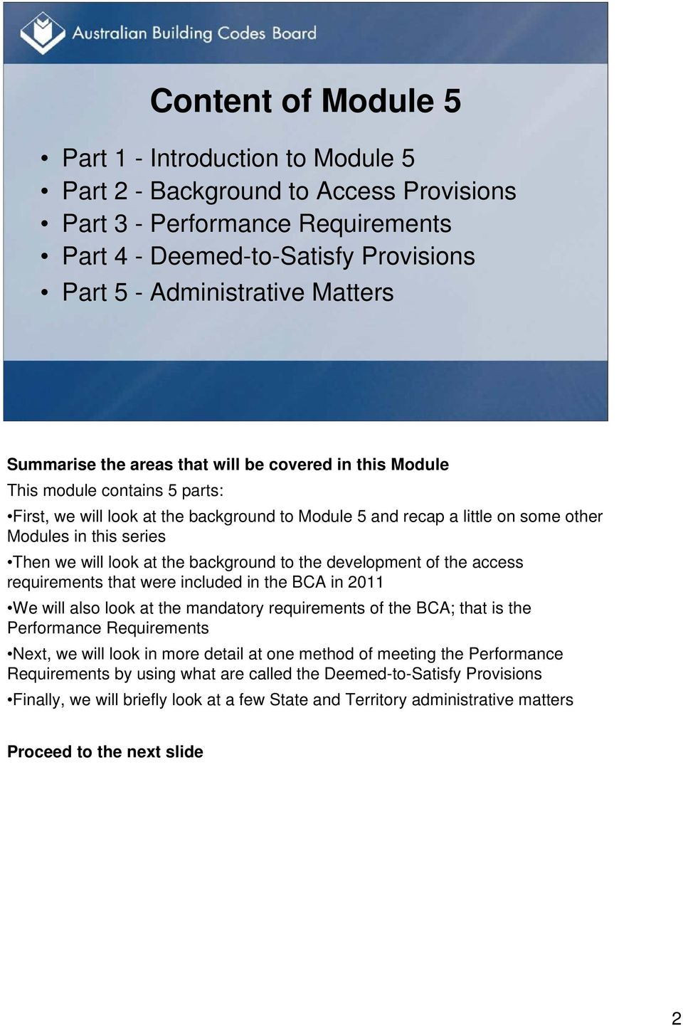 the development of the access requirements that were included in the BCA in 2011 We will also look at the mandatory requirements of the BCA; that is the Performance Requirements Next, we will look in
