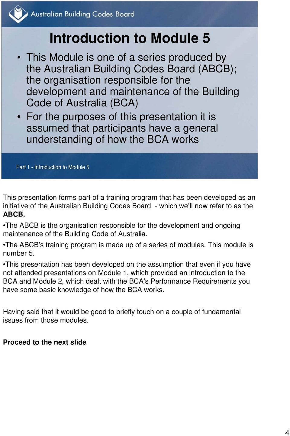 part of a training program that has been developed as an initiative of the Australian Building Codes Board - which we ll now refer to as the ABCB.