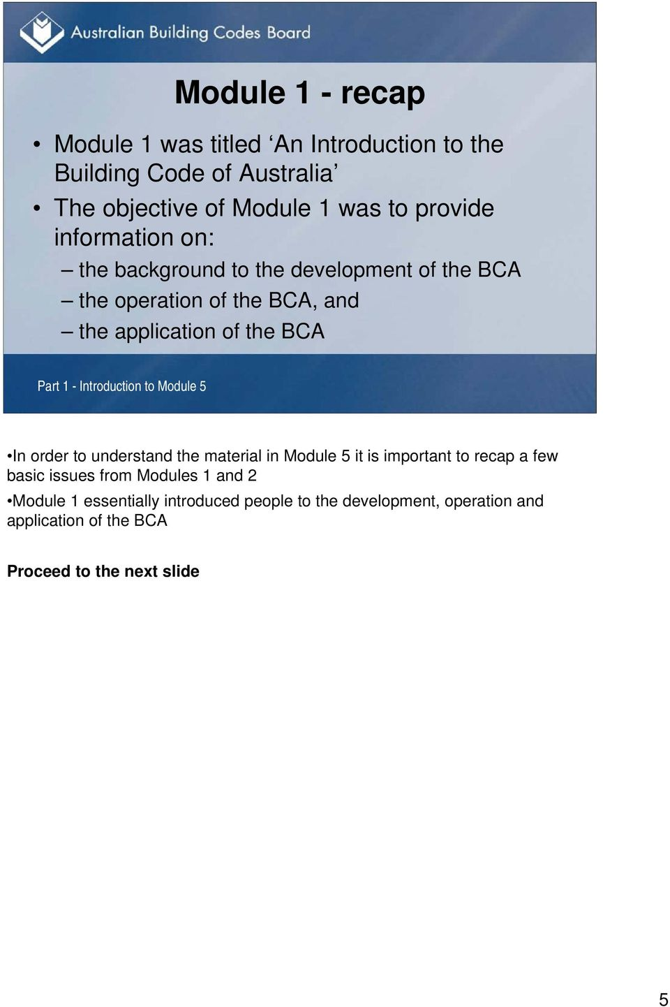 BCA Part 1 - Introduction to Module 5 In order to understand the material in Module 5 it is important to recap a few basic