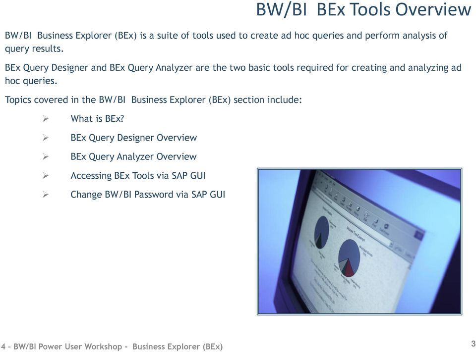 BEx Query Designer and BEx Query Analyzer are the two basic tools required for creating and analyzing ad hoc queries.