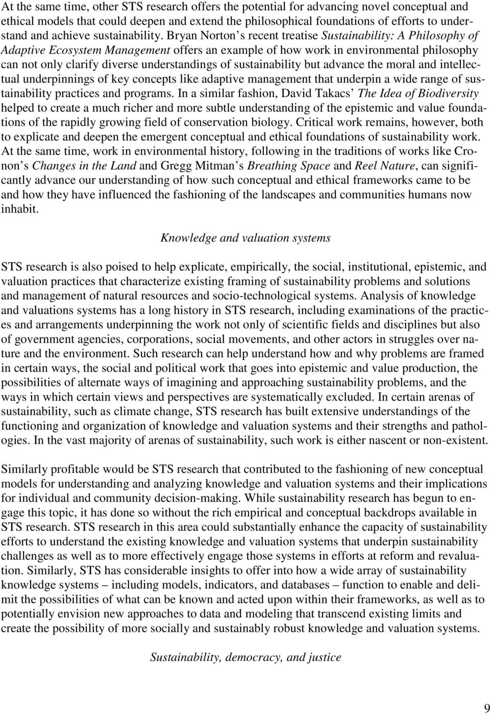 Bryan Norton s recent treatise Sustainability: A Philosophy of Adaptive Ecosystem Management offers an example of how work in environmental philosophy can not only clarify diverse understandings of