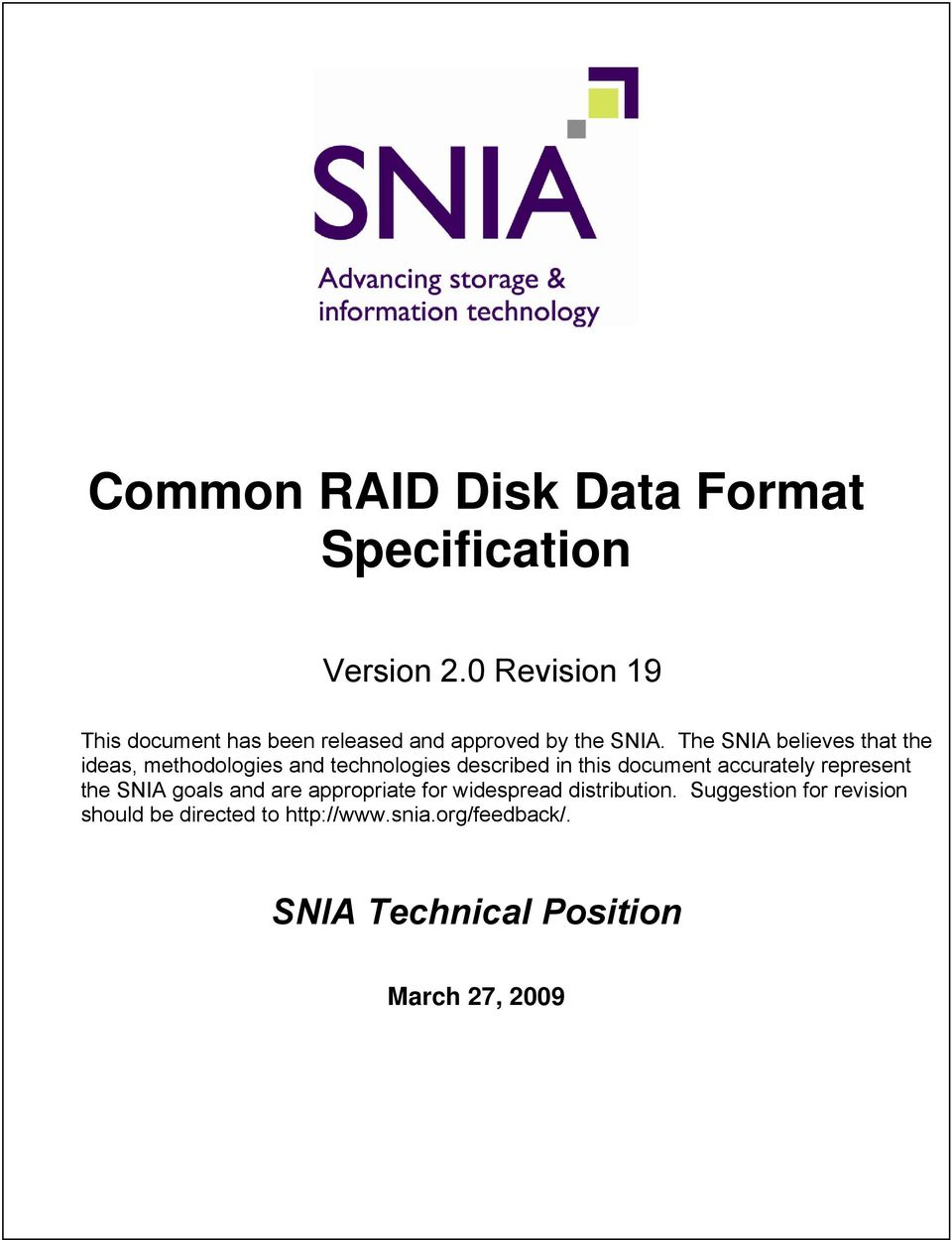The SNIA believes that the ideas, methodologies and technologies described in this document accurately