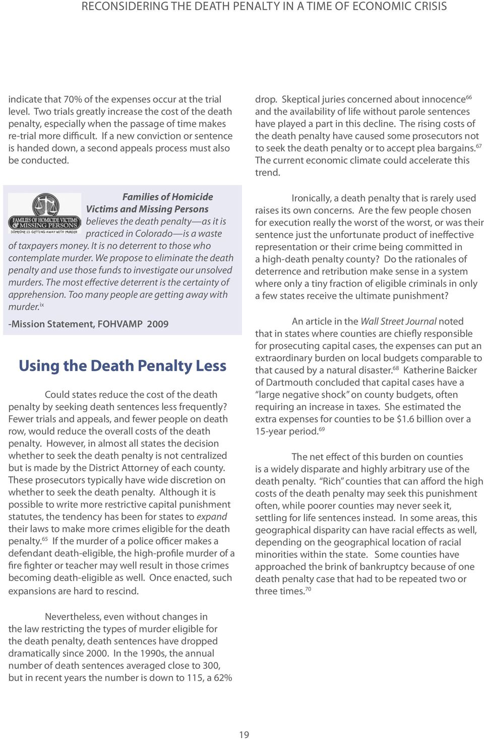 Families of Homicide Victims and Missing Persons believes the death penalty as it is practiced in Colorado is a waste of taxpayers money. It is no deterrent to those who contemplate murder.