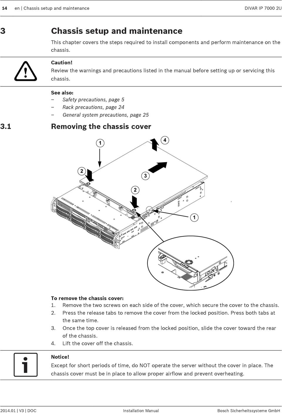 See also: Safety precautions, page 5 Rack precautions, page 24 General system precautions, page 25 3.1 Removing the chassis cover To remove the chassis cover: 1.