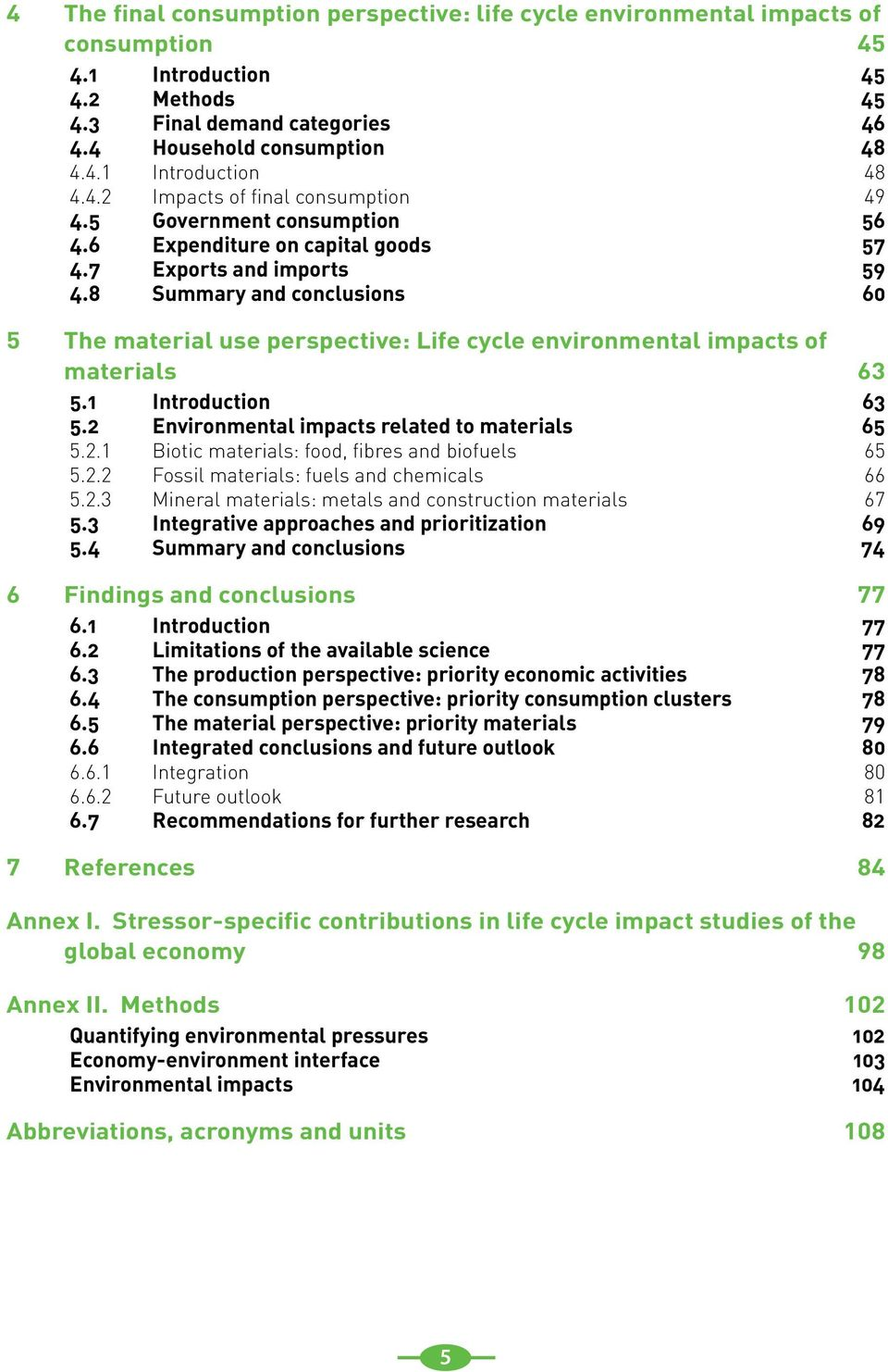 8 Summary and conclusions 60 5 The material use perspective: Life cycle environmental impacts of materials 63 5.1 Introduction 63 5.2 Environmental impacts related to materials 65 5.2.1 Biotic materials: food, fibres and biofuels 65 5.
