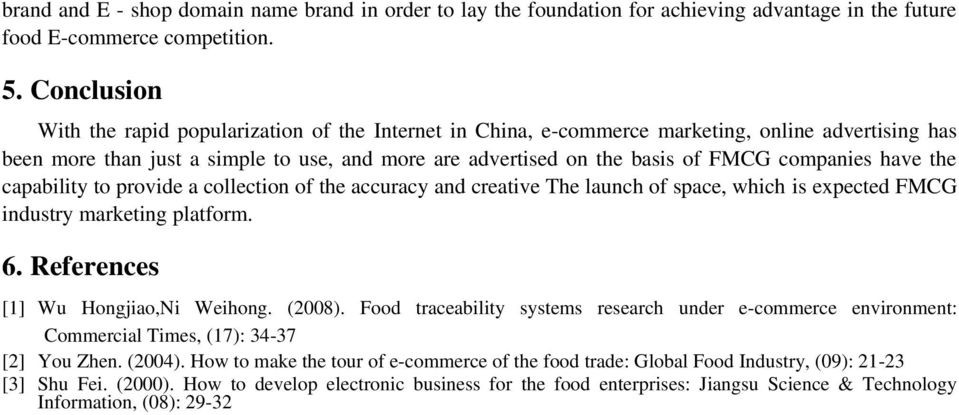 companies have the capability to provide a collection of the accuracy and creative The launch of space, which is expected FMCG industry marketing platform. 6. References [1] Wu Hongjiao,Ni Weihong.